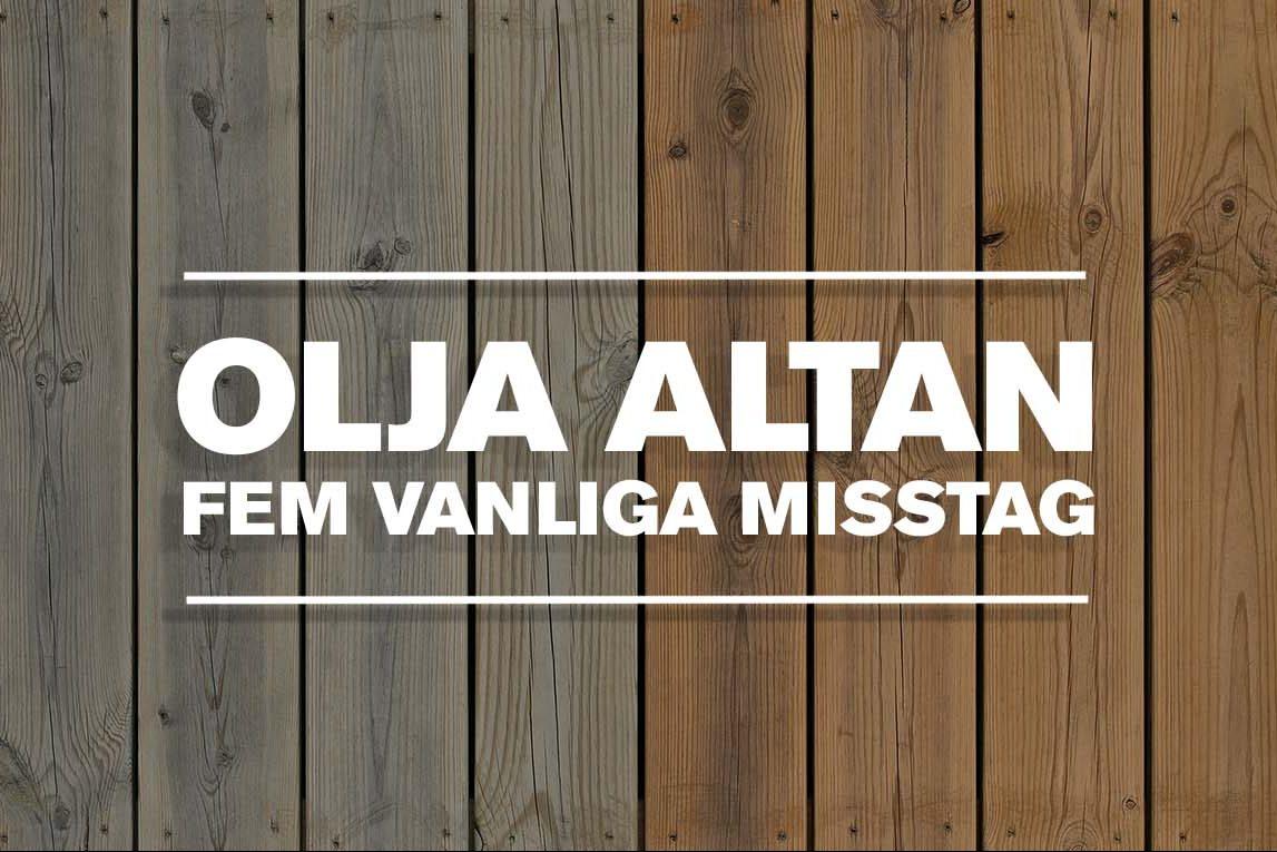 Fräscha Olja altan – fem vanliga misstag. – Anza Måleriverktyg LF-82